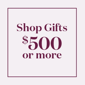 Shop Gifts $500 or More >