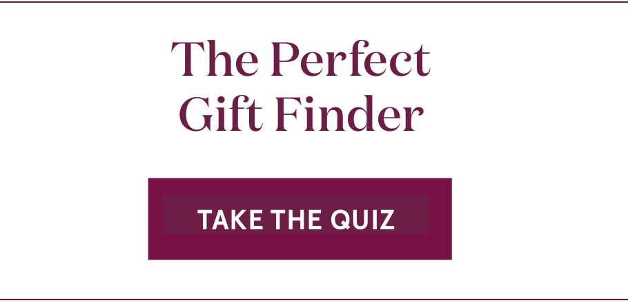 The Perfect Gift Finder | Take the Quiz >