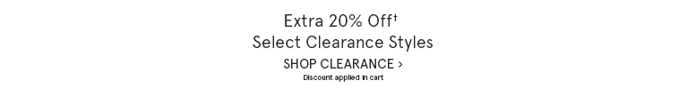 Extra 20% Off† Select Clearance Styles | Discount applied in cart. Shop Clearance