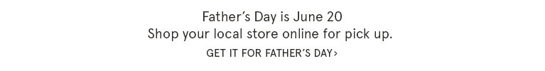 Get it for Father's Day. Shop your local store online for pick up.