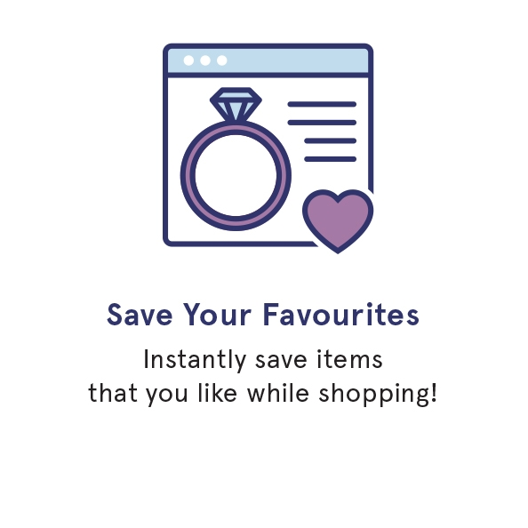 Save your favourites. Instantly save items that you like while shopping.